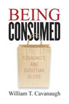 Being Consumed - William Cavanaugh
