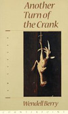 Another turn of the crank - Wendell Berry