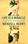 Life is a miracle - Wendell Berry