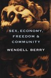 Sex, economy, freedom and community - Wendell Berry