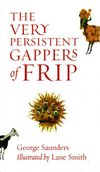 The very persistent gappers of Frip - George Saunders and Lane Smith