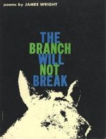 The branch will not break - James Wright