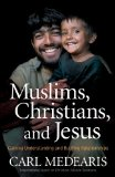 Muslims, Christians and Jesus - Carl Medearis