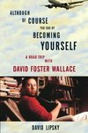 Although of course you end up becoming yourself - David Lipsky