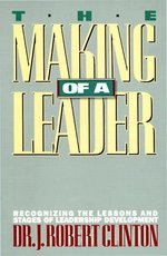 The making of a leader - J. Robert Clinton