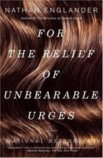 For the relief of unbearable urges - Nathan Englander