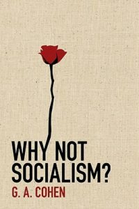 G. A. Cohen - Why Not Socialism?